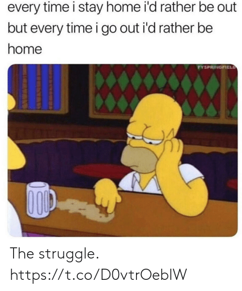 Funny, Struggle, and Home: every time i stay home i'd rather be out  but every timei go out i'd rather be  home  PYSPRINGFICLD The struggle. https://t.co/D0vtrOeblW