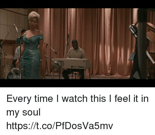 Time, Watch, and Girl Memes: Every time I watch this I feel it in my soul https://t.co/PfDosVa5mv