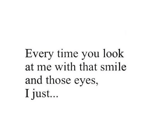 Smile, Time, and You: Every time you look  at me with that smile  and those eyes,  I just...