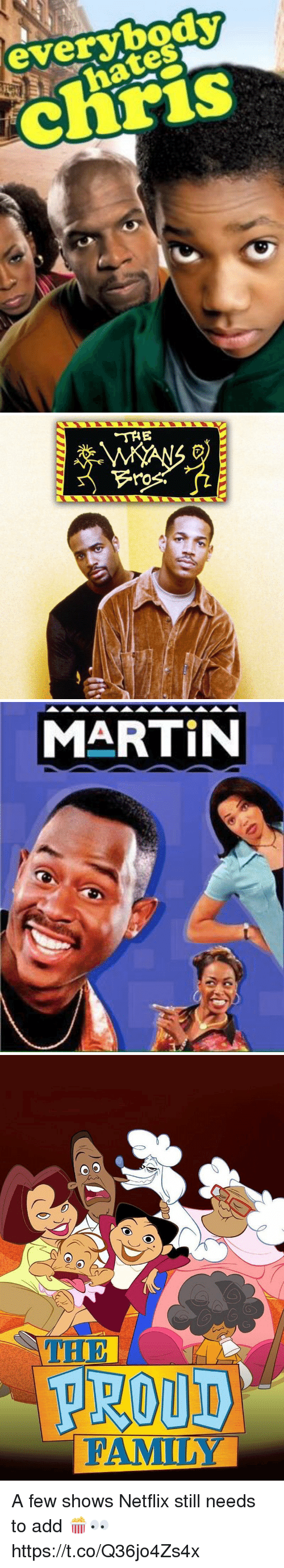 proud family: everybody  ates   THE  ro   MARTIN   O O  PROUD  FAMILY A few shows Netflix still needs to add 🍿👀 https://t.co/Q36jo4Zs4x