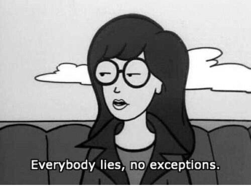 Lies,  No, and Everybody: Everybody lies, no exceptions.