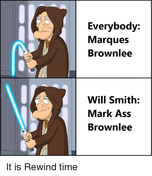 Ass, Reddit, and Will Smith: Everybody:  Marques  Brownlee  Will Smith:  Mark Ass  Brownlee