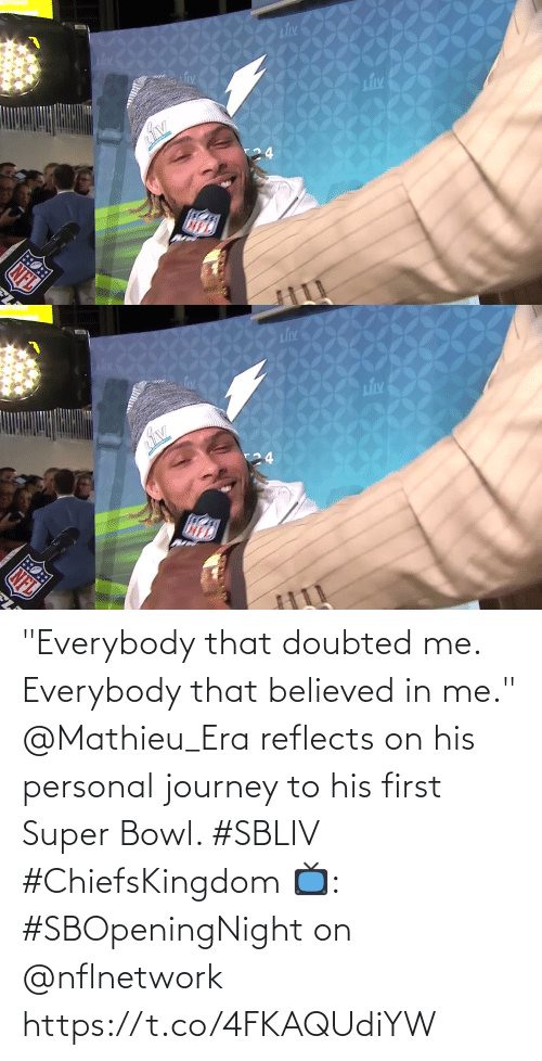 "personal: ""Everybody that doubted me. Everybody that believed in me.""  @Mathieu_Era reflects on his personal journey to his first Super Bowl. #SBLIV #ChiefsKingdom  📺: #SBOpeningNight on @nflnetwork https://t.co/4FKAQUdiYW"