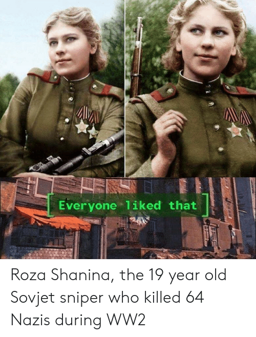 ww2: Everyone 1iked that Roza Shanina, the 19 year old Sovjet sniper who killed 64 Nazis during WW2