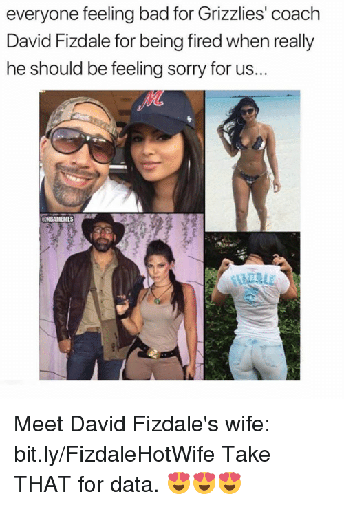 Memphis Grizzlies: everyone feeling bad for Grizzlies' coach  David Fizdale for being fired when really  he should be feeling sorry for us...  VL  NBAMEMES Meet David Fizdale's wife: bit.ly/FizdaleHotWife  Take THAT for data. 😍😍😍