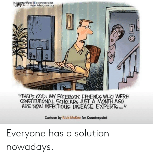 nowadays: Everyone has a solution nowadays.