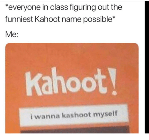 Everyone in Class Figuring Out the Funniest Kahoot Name