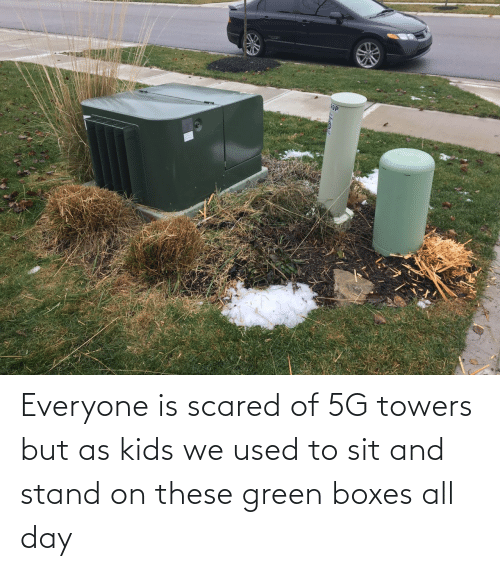 green: Everyone is scared of 5G towers but as kids we used to sit and stand on these green boxes all day