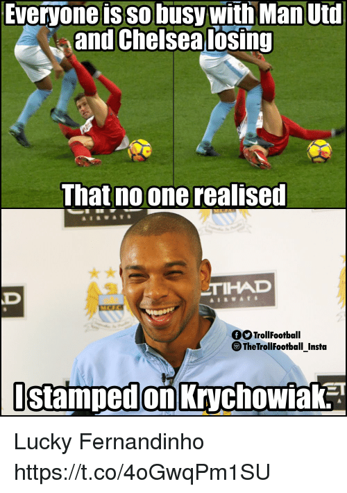 Memes, 🤖, and Man Utd: Everyone is so busy with Man Utd  and Chelsealosing  nat no one realise  TIHAD  TrollFootball  TheTrollFootball _Insta  Ostampedon Krychowiak3 Lucky Fernandinho https://t.co/4oGwqPm1SU