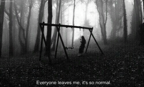 Normal, Leaves, and Everyone: Everyone leaves me, it's so normal