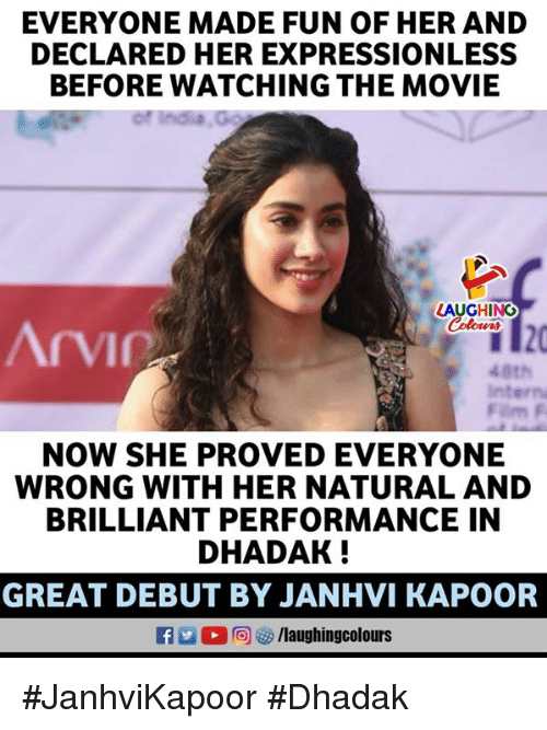 Movie, Brilliant, and Indianpeoplefacebook: EVERYONE MADE FUN OF HER AND  DECLARED HER EXPRESSIONLESS  BEFORE WATCHING THE MOVIE  LAUGHINO  40th  intern  NOW SHE PROVED EVERYONE  WRONG WITH HER NATURAL AND  BRILLIANT PERFORMANCE IN  DHADAK  GREAT DEBUT BY JANHVI KAPOOR  R 2 0回 /laughingcolours #JanhviKapoor #Dhadak