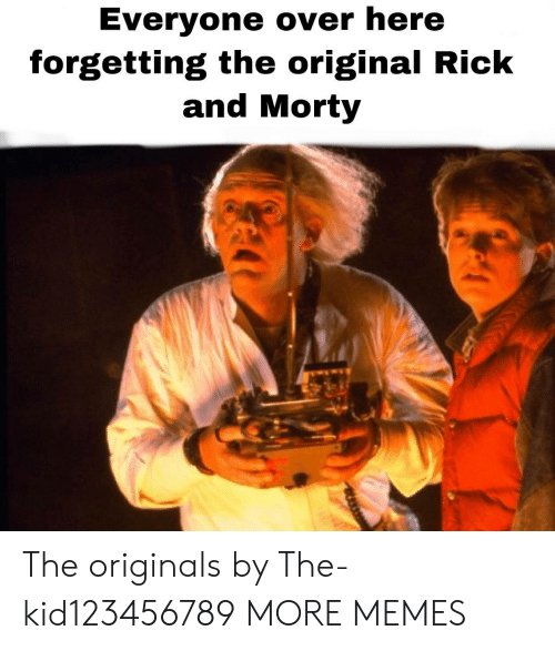 Rick and Morty: Everyone over here  forgetting the original Rick  and Morty The originals by The-kid123456789 MORE MEMES