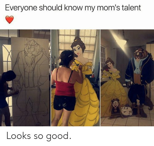 Moms, Good, and Talent: Everyone should know my mom's talent Looks so good.