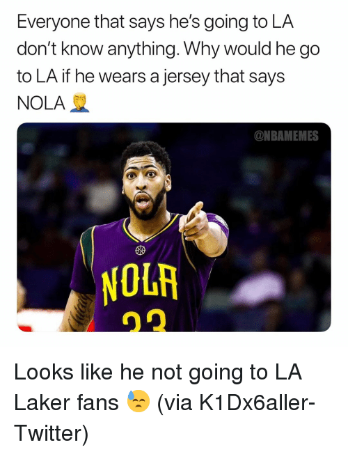 laker: Everyone that says he's going to LA  don't know anything. Why would he go  to LA if he wears a jersey that says  NOLA  ONBAMEMES  10研 Looks like he not going to LA Laker fans 😓 (via K1Dx6aller-Twitter)