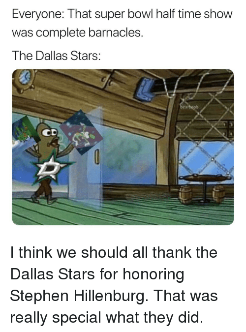 Dallas Stars, Stephen, and Super Bowl: Everyone: That super bowl half time show  was complete barnacles.  The Dallas Stars:  0  arboob I think we should all thank the Dallas Stars for honoring Stephen Hillenburg. That was really special what they did.