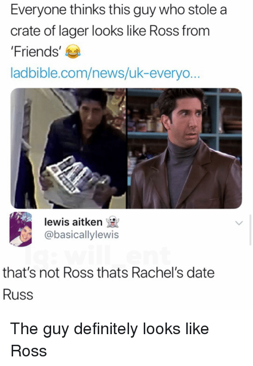 Definitely, Friends, and Memes: Everyone thinks this guy who stole a  crate of lager looks like Ross from  Friends'  ladbible.com/news/uk-everyo..  lewis aitken  @basicallylewis  that's not Ross thats Rachel's date  Russ The guy definitely looks like Ross