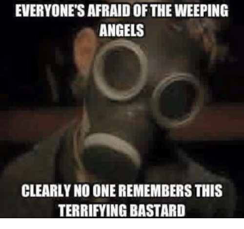 Memes, Angels, and 🤖: EVERYONE'S AFRAID OF THE WEEPING  ANGELS  CLEARLY NO ONE REMEMBERS THIS  TERRIFYING BASTARD