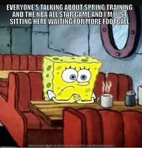 All Star, NBA All-Star Game, and Nfl: EVERYONE'S TALKING ABOUT SPRING TRAINING  AND THE NBA ALL STAR GAME AND  ITM JUST  SITTING HERE WAITING FORHMORE FOOTBALL  DOWNLOAD MEME GENERATOR FROM HTTP:llMEMECRUNCH.coM