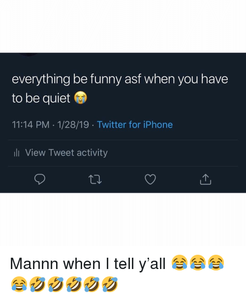 Funny, Iphone, and Memes: everything be funny asf when you have  to be quiet  11:14 PM .1/28/19 Twitter for iPhone  ll View Tweet activity Mannn when I tell y'all 😂😂😂😂🤣🤣🤣🤣🤣