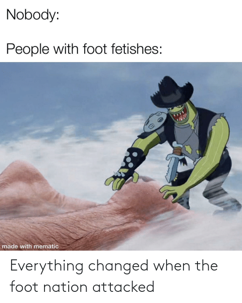 Changed: Everything changed when the foot nation attacked