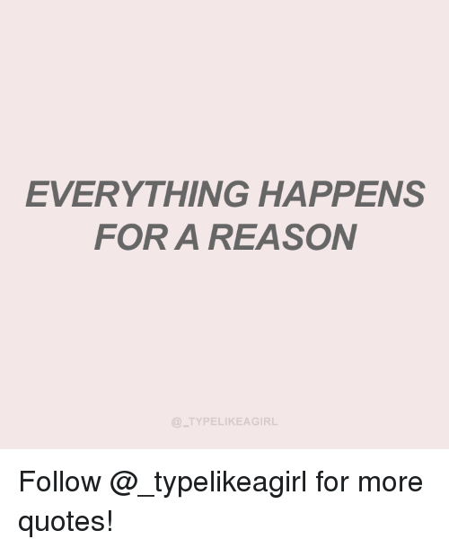 Everything Happens For A Reason Typelikeagirl Follow For More Quotes