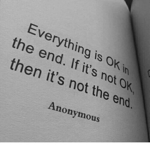 Anonymous, In the End, and The End: Everything is OK in  the end. If it's not O  then it's not the end.  Anonymous