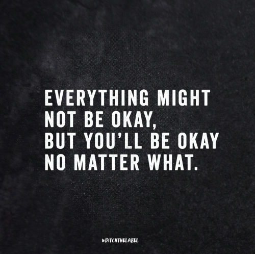 Okay, What, and Everything: EVERYTHING MIGHT  NOT BE OKAY,  BUT YOU'LL BE OKAY  NO MATTER WHAT