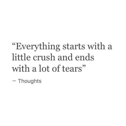 "Crush, Tears, and Everything: ""Everything starts with a  little crush and ends  with a lot of tears""  95  Thoughts"