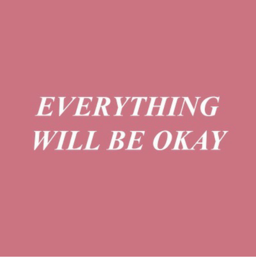 Okay, Will, and Everything: EVERYTHING  WILL BE OKAY