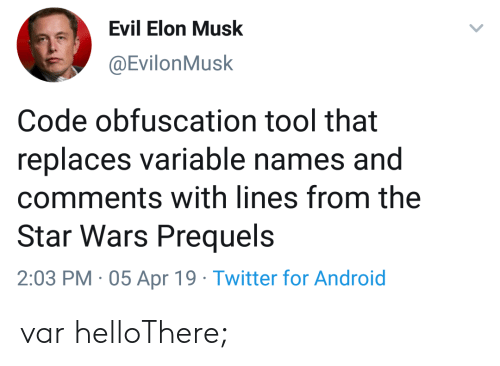 Android, Star Wars, and Twitter: Evil Elon Musk  @EvilonMusk  Code obfuscation tool that  replaces variable names and  comments with lines from the  Star Wars Prequels  2:03 PM 05 Apr 19 Twitter for Android var helloThere;