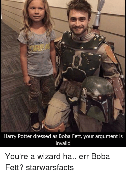 Memes, Dress, and Dresses: Eving  Harry Potter dressed as Boba Fett, your argument is  invalid You're a wizard ha.. err Boba Fett? starwarsfacts