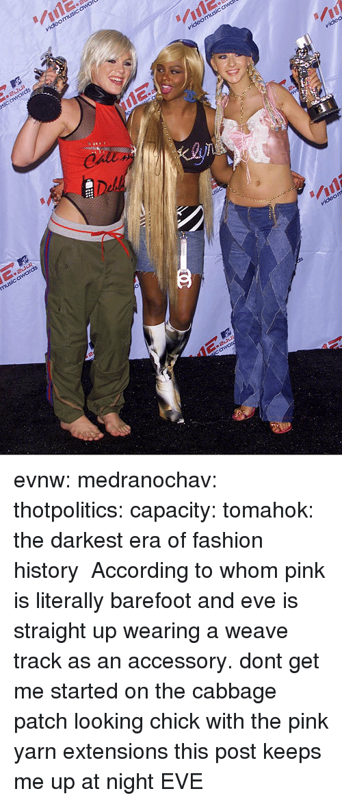 Fashion, Tumblr, and Weave: evnw:  medranochav:  thotpolitics: capacity:  tomahok:  the darkest era of fashion history   According to whom   pink is literally barefoot and eve is straight up wearing a weave track as an accessory. dont get me started on the cabbage patch looking chick with the pink yarn extensions this post keeps me up at night  EVE