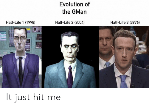 Life, Tumblr, and Evolution: Evolution of  the GMan  Half-Life 1 (1998)  Half-Life 2 (2004)  Half-Life 3 (3976) It just hit me