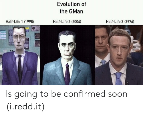 Life, Soon..., and Evolution: Evolution of  the GMan  Half-Life 1 (1998)  Half-Life 2 (2004)  Half-Life 3 (3976) Is going to be confirmed soon (i.redd.it)