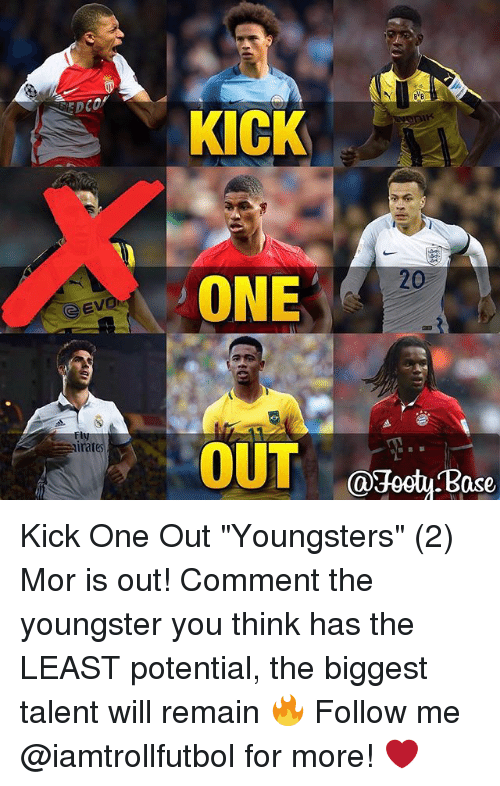 """Memes, 🤖, and One: Evon  irat  KICK  ONE  OUT  Ca3ogtu ase Kick One Out """"Youngsters"""" (2) Mor is out! Comment the youngster you think has the LEAST potential, the biggest talent will remain 🔥 Follow me @iamtrollfutbol for more! ❤️"""
