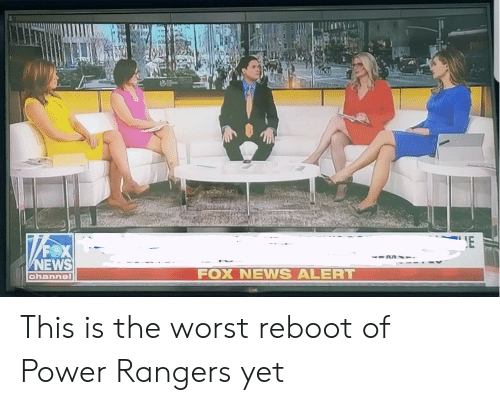 News, Power Rangers, and The Worst: EWS  FOX NEWS ALERT  channol This is the worst reboot of Power Rangers yet