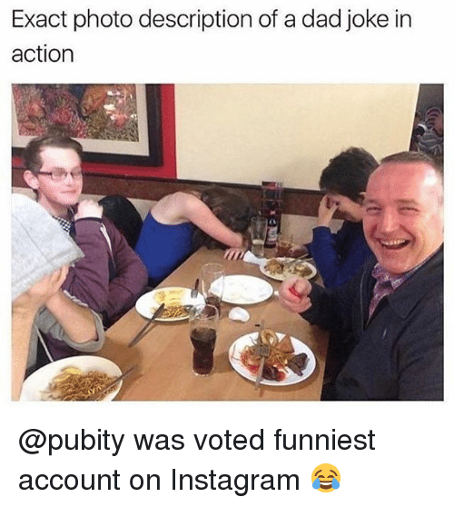Dads Jokes: Exact photo description of a dad joke in  action @pubity was voted funniest account on Instagram 😂