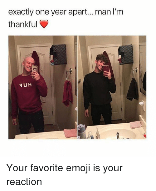 Emoji, Memes, and 🤖: exactly one year apart...man I'm  thankful Your favorite emoji is your reaction