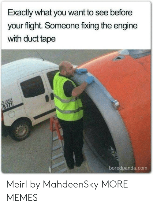 what you want: Exactly what you want to see before  your flight. Someone fixing the engine  with duct tape  -149505  R-171  boredpanda.com Meirl by MahdeenSky MORE MEMES