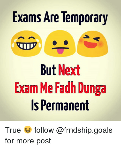 dunga: Exams Are lemporary  But  Next  Exam Me Fadh Dunga  Is Permanent True 😆 follow @frndship.goals for more post