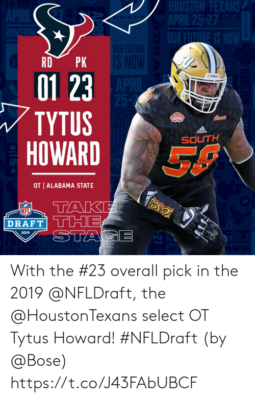 Adidas, Memes, and Nfl: EXANS  AP  OURF  25-2  01 23  TYTUS  HOWARD  FHORNETS  adidas  SE  ON  AP  OT ALABAMA STATE  NFL  DRAFT!  2019 With the #23 overall pick in the 2019 @NFLDraft, the @HoustonTexans select OT Tytus Howard! #NFLDraft (by @Bose) https://t.co/J43FAbUBCF