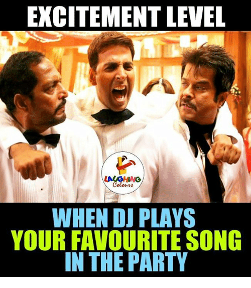 Indianpeoplefacebook,  the Party, and Excition: EXCITEMENT LEVEL  WHEN DJ PLAYS  YOUR FAVOURITE SONG  IN THE PARTY