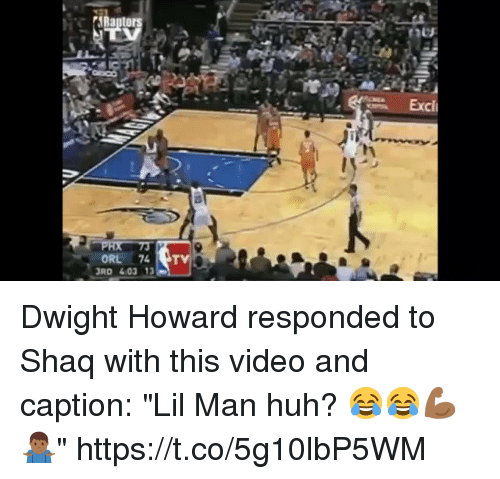 "Dwight Howard, Huh, and Memes: Excl  ORL 74  RD 403 13 Dwight Howard responded to Shaq with this video and caption: ""Lil Man huh? 😂😂💪🏾🤷🏾‍♂️"" https://t.co/5g10lbP5WM"