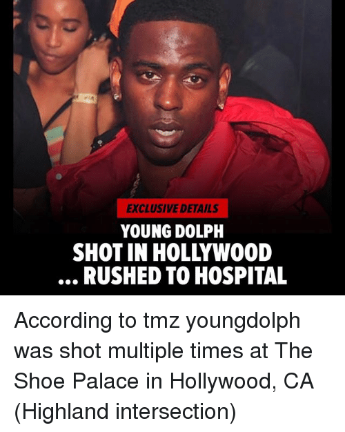 Memes, Hospital, and Dolph: EXCLUSIVE DETAILS  YOUNG DOLPH  SHOT IN HOLLYWO0D  RUSHED TO HOSPITAL According to tmz youngdolph was shot multiple times at The Shoe Palace in Hollywood, CA (Highland intersection)