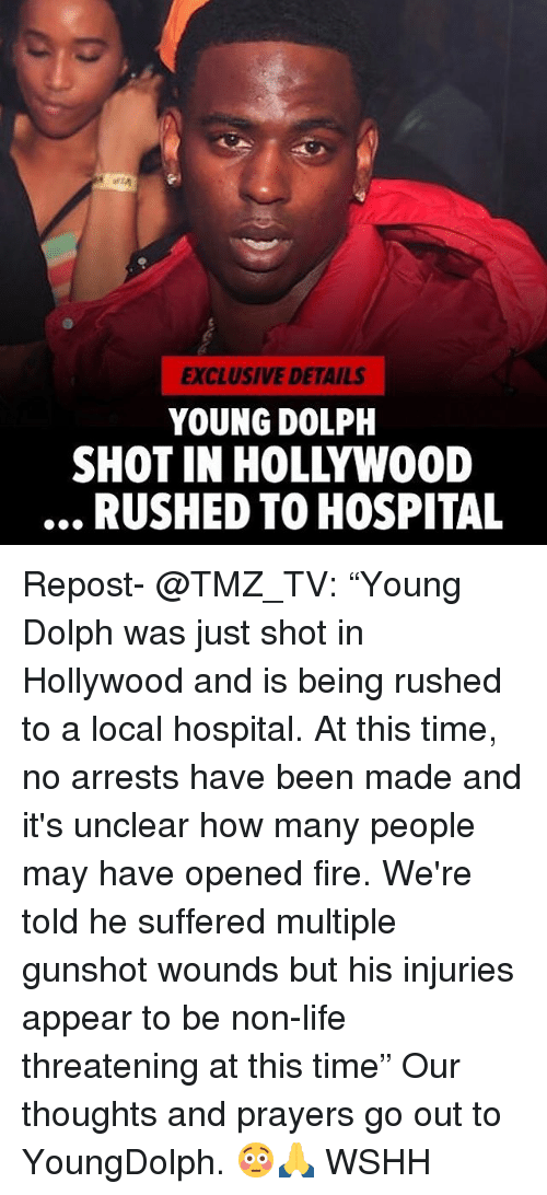 "Fire, Life, and Memes: EXCLUSIVE DETAILS  YOUNG DOLPH  SHOT IN HOLLYWOOD  RUSHED TO HOSPITAL Repost- @TMZ_TV: ""Young Dolph was just shot in Hollywood and is being rushed to a local hospital. At this time, no arrests have been made and it's unclear how many people may have opened fire. We're told he suffered multiple gunshot wounds but his injuries appear to be non-life threatening at this time"" Our thoughts and prayers go out to YoungDolph. 😳🙏 WSHH"