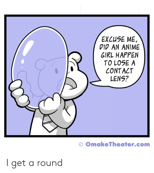 Anime, Girl, and Com: EXCUSE ME,  DI AN ANIME  GIRL HAPPEN  TO LOSE A  CONTACT  LENS?  © OmakeTheater.com I get a round