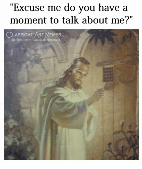 """Facebook, Memes, and facebook.com: """"Excuse me do you have a  moment to talk about me?""""  CLASSICAL ART MEMES  facebook.com/classicalartmemes"""