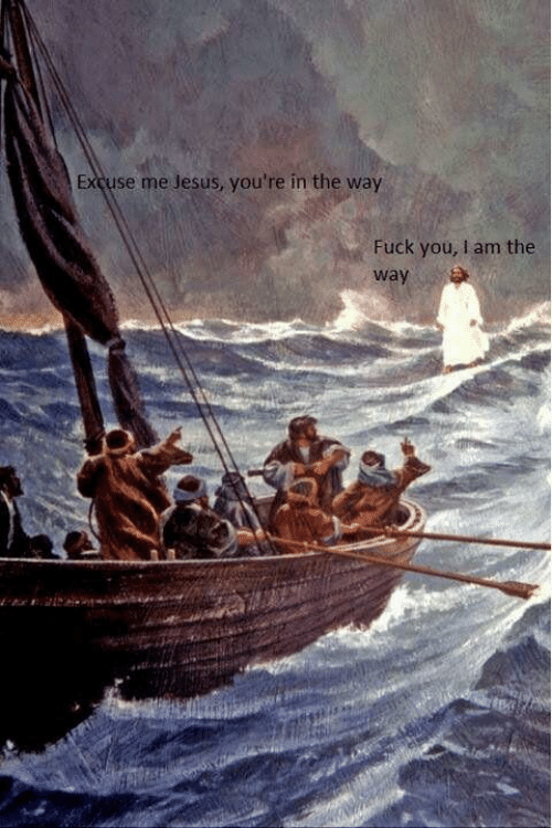 Fuck You, Jesus, and Fuck: Excuse me Jesus, you're in the way  Fuck you, I am the  way