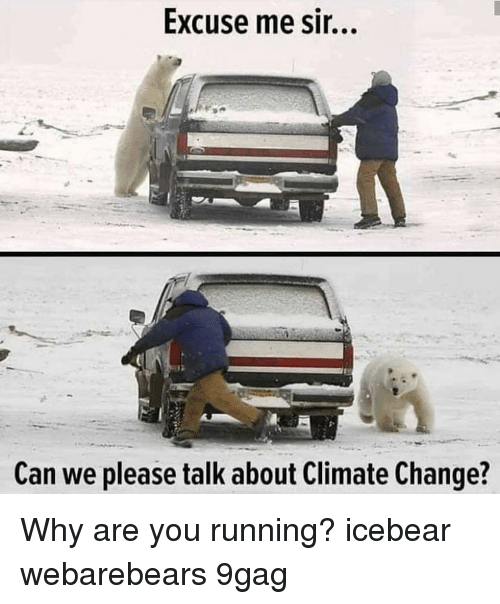 9gag, Memes, and Change: Excuse me sir...  Can we please talk about Climate Change? Why are you running? icebear webarebears 9gag