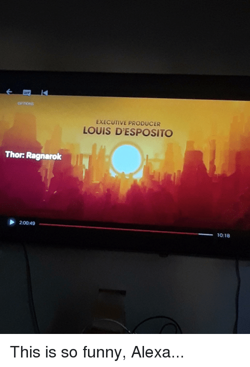 Funny, Reddit, and Thor: EXECUTIVE PRODUCER  LOUIS D'ESPOSITO  Thor: Ragnarok  2:00:49  10:18